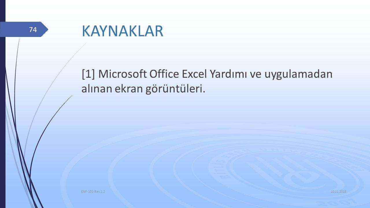 KAYNAKLAR [1] Microsoft Office Excel Yardımı ve uygulamadan alınan ekran görüntüleri. ENF-101-Rev.1.2.
